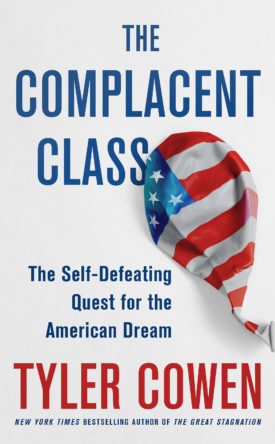 Image result for tyler cowen The Complacent Class: The Self-Defeating Quest for the American Dream