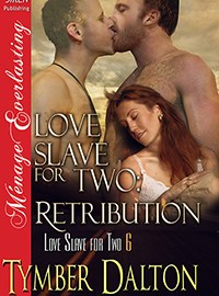 Love Slave for Two: Retribution (book 6) at Kindle, print updates.