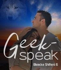 Now Available: Geek-Speak (Bleacke Shifters 6)