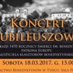 Koncert Jubileuszowy – 18.03.2017 – z okazji 1470. rocznicy śmierci św. Benedykta, patrona Europy, założyciela klasztorów benedyktyńskich