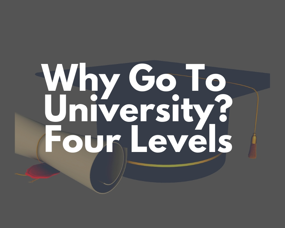 Why Go To University ? Four Levels
