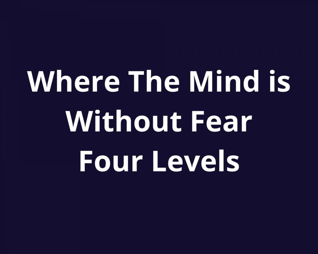 where the mind is without fear four levels
