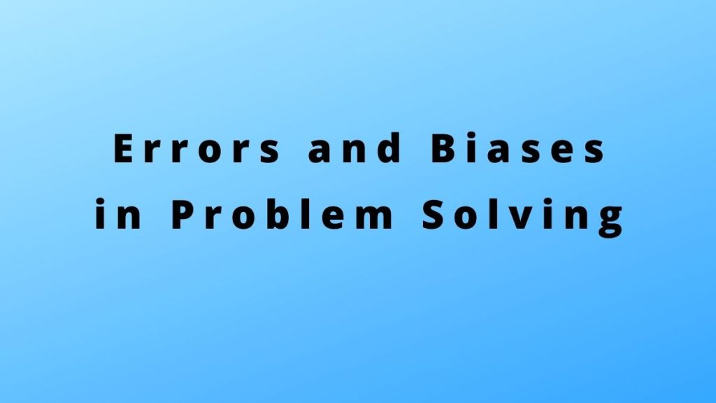 errors and biases in problem solving