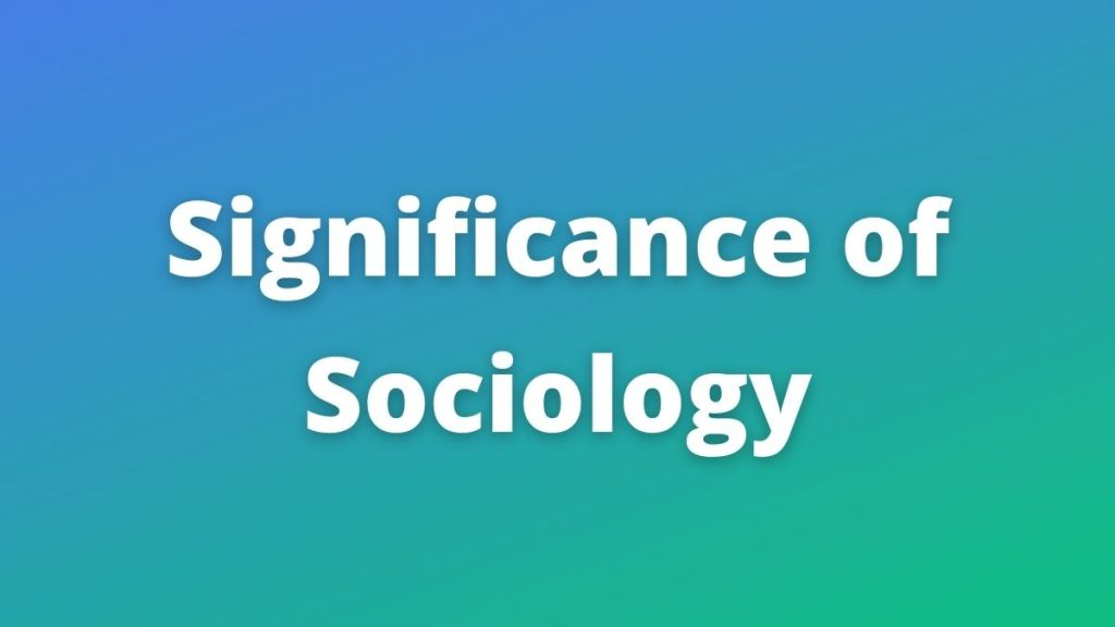 Significance of Sociology