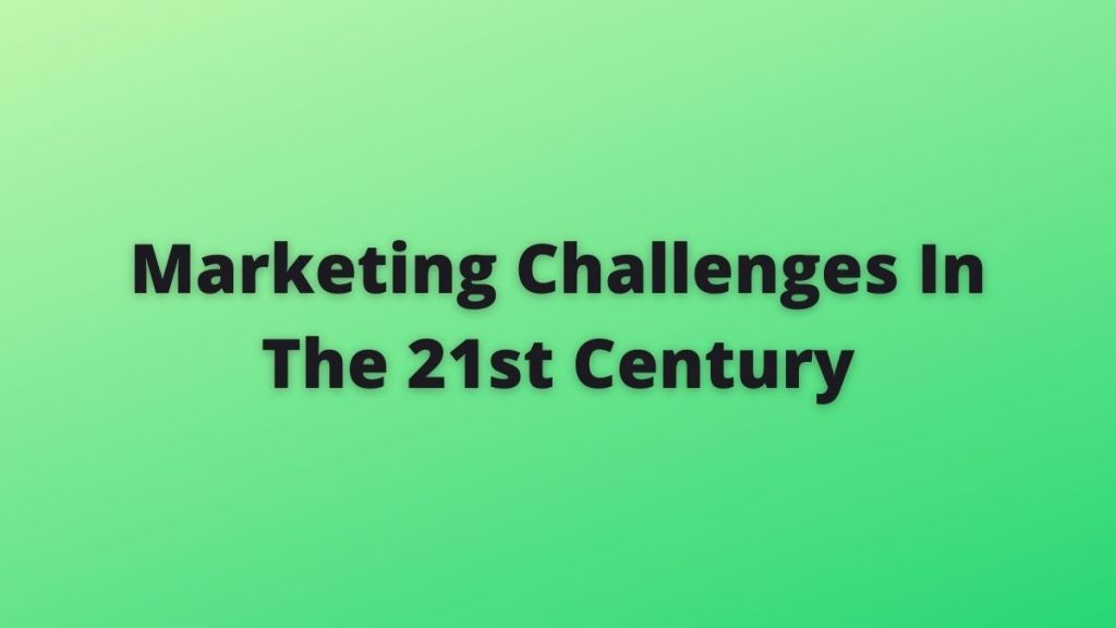 Marketing Challenges In The 21st Century