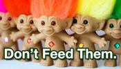 Don't feed the trolls