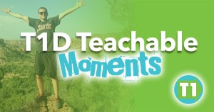 T1D Teachable Moments