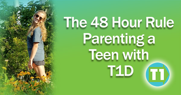 The 48 Hour Rule Parenting a Teen with T1D