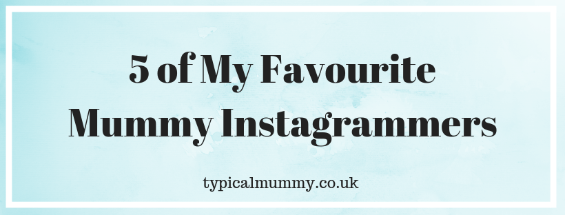 5 of my favourite Mummy Instagrammers