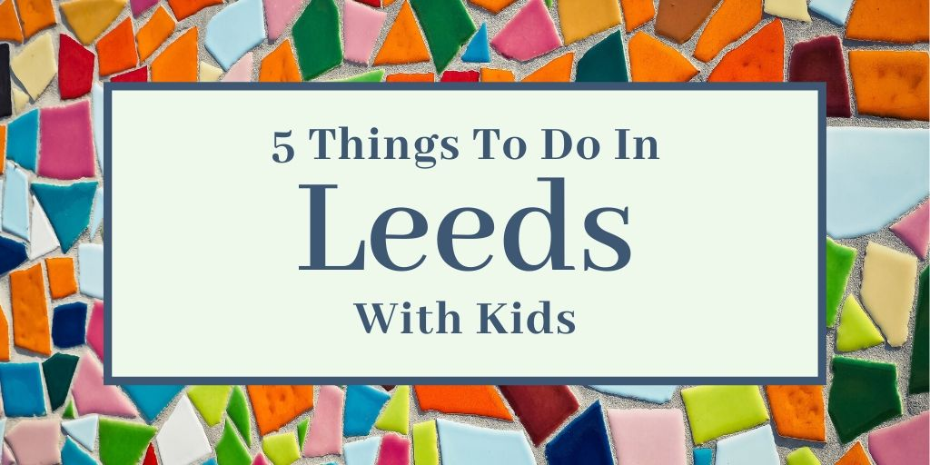 5 things to do in leeds with kids