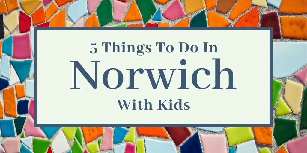 5 things to do in norwich with kids