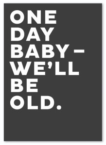One das Baby - we'll be old