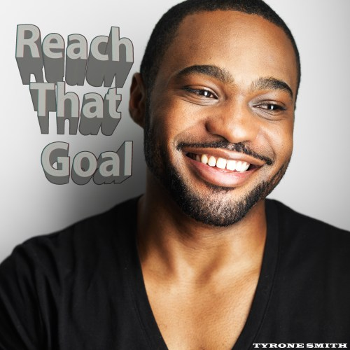 Reach That Goal - Tyrone Smith