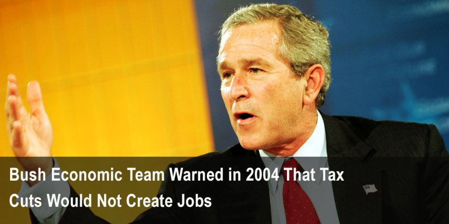 https://tytnetwork.com/2017/10/15/bush-economic-team-warned-in-2004-that-tax-cuts-would-not-create-jobs/