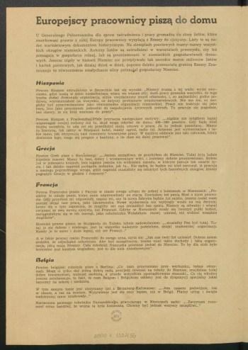 """Kartka żółtego papieru zadrukowana tekstem propagandowym. Jego przykładowy początek: Europejscy pracownicy piszą do domu U Generalnego Pełnomocnika dla spraw zatrudnienia i pracy gromadzą się stosy listów, które zwerbowani prawie z całej Europy pracownicy wysyłają z Rzeszy do ojczyzny. Listy te są nader wartościowym dokumentem historycznym. Na stemplach pocztowych mamy nazwy wszystkich okręgów niemieckich. Autorzy listów są zatrudnieni w warsztatach przemysłu, czy też pomagają w gospodarce rolnej, lub są poumieszczani w niemieckich gospodarstwach domowych. Jeszcze nigdy w historii Niemiec nie przepływało tak szerokie morze milionów listów i kartek pocztowych, jak dzisiaj dzień w dzień, poprzez daleko przesuniętą granicę Rzeszy. Znamionuje to równocześnie niesłychanie silny potencjał gospodarczy Niemiec. Hiszpania Pewien Hiszpan zatrudniony w Szczecinie ta k się wyraża: """"Niemcy muszą z tej w alki wyjść zwycięsko, gdyż noszą w sobie niezachwianą wiarę we własne siły; duch pracy przenika wszystko, do tego trzeba dodać doskonałą organizację, silnie uwydatniony zmysł ofiarności, i, co najbardziej godne podziwu, wyrozumiałość na wszystko, co dotyczy problemów międzynarodowych. Nie ma nic, co mogłoby być przeciwstawione jako równorzędne organizacji niemieckiej. Pracy nie traktuje się jako karę, lecz jako przyczynek jednostki do zaspokojenia życiowych potrzeb. Tu pracuje się pogodnie, bez obawy, że się ktoś wmiesza do pracy"""". Pewien Hiszpan z Frankenthal/Pfalz przytacza następujące motywy: """"...nigdzie nie mógłbym lepiej wspomagać swojej rodziny niż tu, skąd mogę odsyłać do dom u 400—500 pesetów. Gdy będę miał trochę szczęścia, to uda m i się przedłużyć moją umowę o pracę. Ja tu jednak pozostanę... Mamy tu kantynę, tak jakby w Hiszpanii hotel, mamy ogród, radio itd. Jedzenie jest wystarczające i takie samo, jak otrzymują nasi niemieccy towarzysze pracy. W każdym oddziale jest taki człowiek, który dostarcza tego, czego się pragnie z kantyny, o ile chce się dalej pracować""""."""