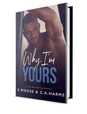 Why I'm Yours S. Moose and C.A. Harris