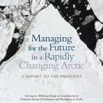 Managing for the Future in a Rapidly Changing Arctic: a Report to the President