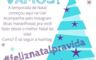 #feliznatalpravida : a temporada de natal começou aqui na Uai. Acompanhe pelo Instagram dicas maravilhosas pra você fazer desse o melhor Natal da vida!