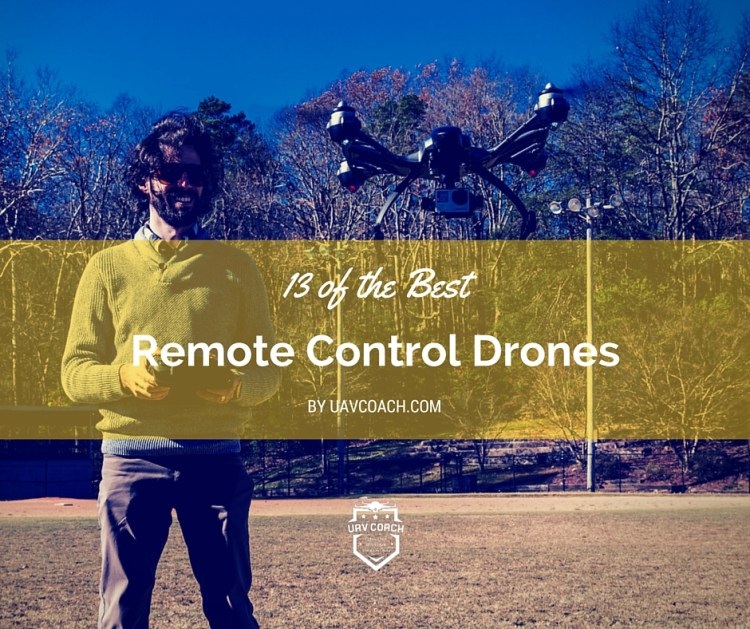 13 Remote Control Drones to Buy [Updated for Winter 2017]