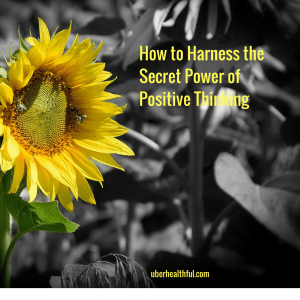 How to Harness the Secret Power of Positive Thinking