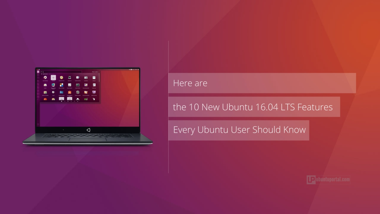 Here are the 10 New Ubuntu 16 04 LTS Features Every Ubuntu