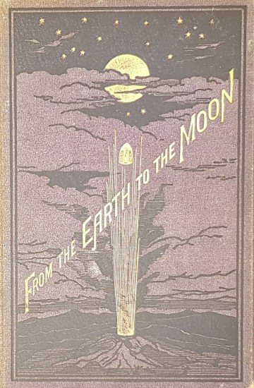 Cover of 'From the Earth to the Moon Direct in 97 hours 20 minutes: and a trip round it' by Jules Verne (London: Samson Low, Marston, Low and Searle, 1875).