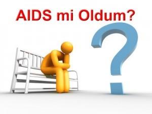 Aids mi oldum?