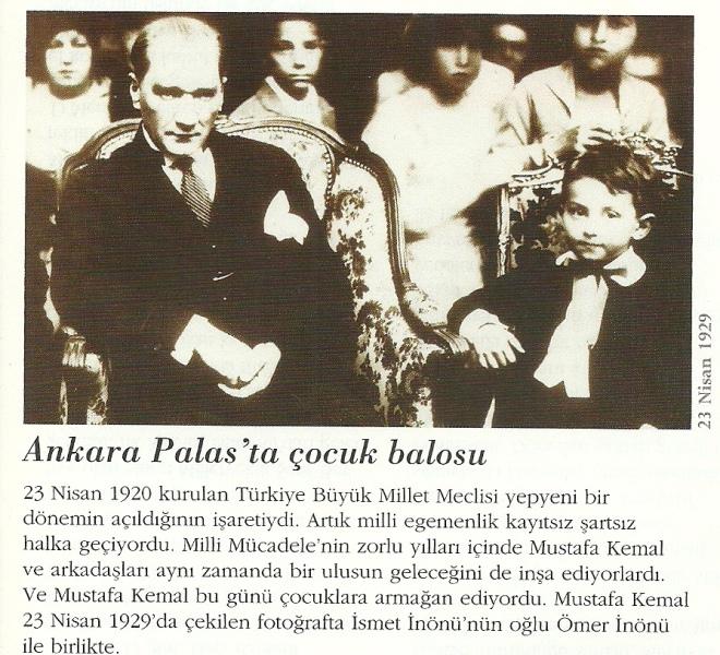 23 Nisan 1929 tarihinde Ankara Palas'taki Çocuk Balosu'na katılan Atatürk, İsmet İnönü'nün oğlu Ömer'le birlikte