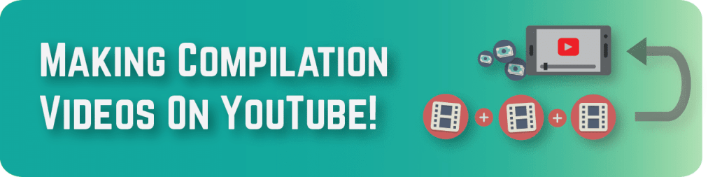 5 Smart Ways To Make Compilation Videos On YouTube Without
