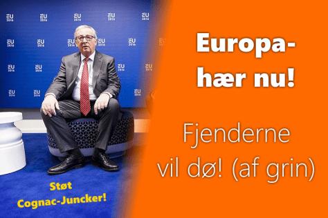 Europahær nu! Fjenderne vil dø! (af grin). Støt Cognac-Juncker!