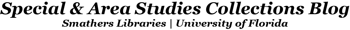 Special & Area Studies Collections Smathers Libraries | University of Florida