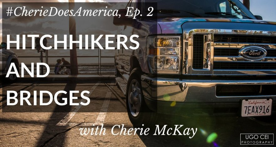 Cherie Does America #2 – Hitchhikers and Bridges