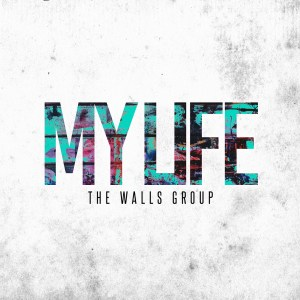 """The Walls Group release much anticipated new single """"My Life""""!"""