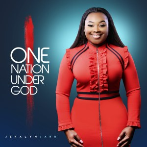 Jekalyn CarrUnveils The Cd CoverArt For Her Forthcoming Cd, One Nation Under God;Shares Her Inspiration And Prayer For The Release