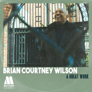 Brian Courtney Wilson Returns With 'A Great Work' Available Today