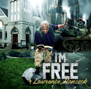 "Bishop Lawrence Hancock 4th Studio Album  ""I'm Free""  Available March 30, 2018"