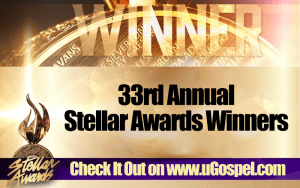 33rd Annual Stellar Gospel Music Awards Winners!
