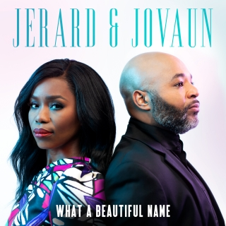 Jerard & Jovaun Release Debut EP: WHAT A BEAUTIFUL NAME