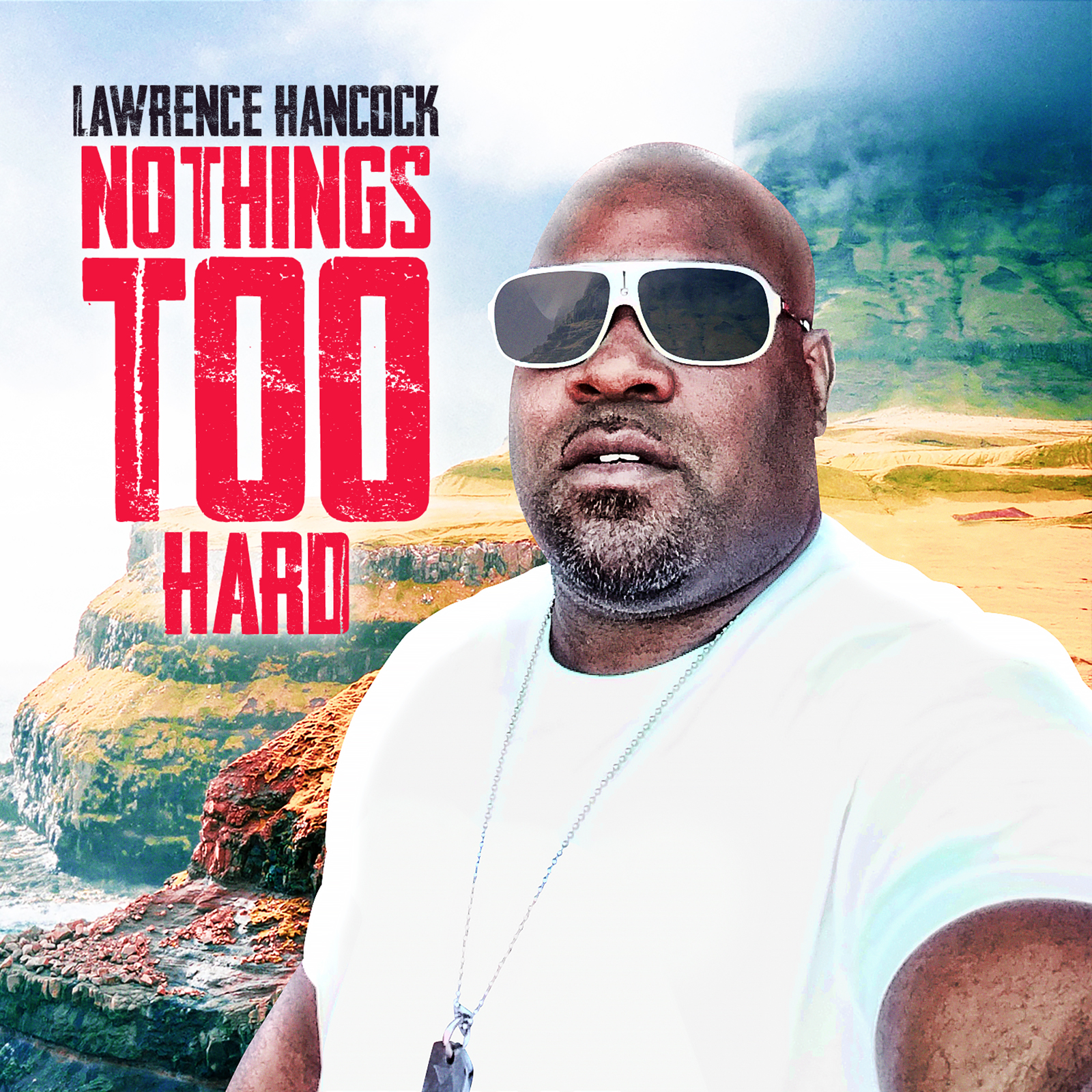 "Lawrence Hancock Is Back With 5th Studio Album   ""Nothings Too Hard"" Available June 7, 2019"