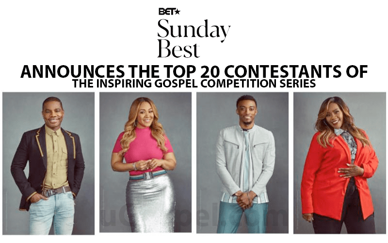 "BET Announces Top 20 Contestants of ""Sunday Best"" – Premieres Sun. June 30th at 8/7c"