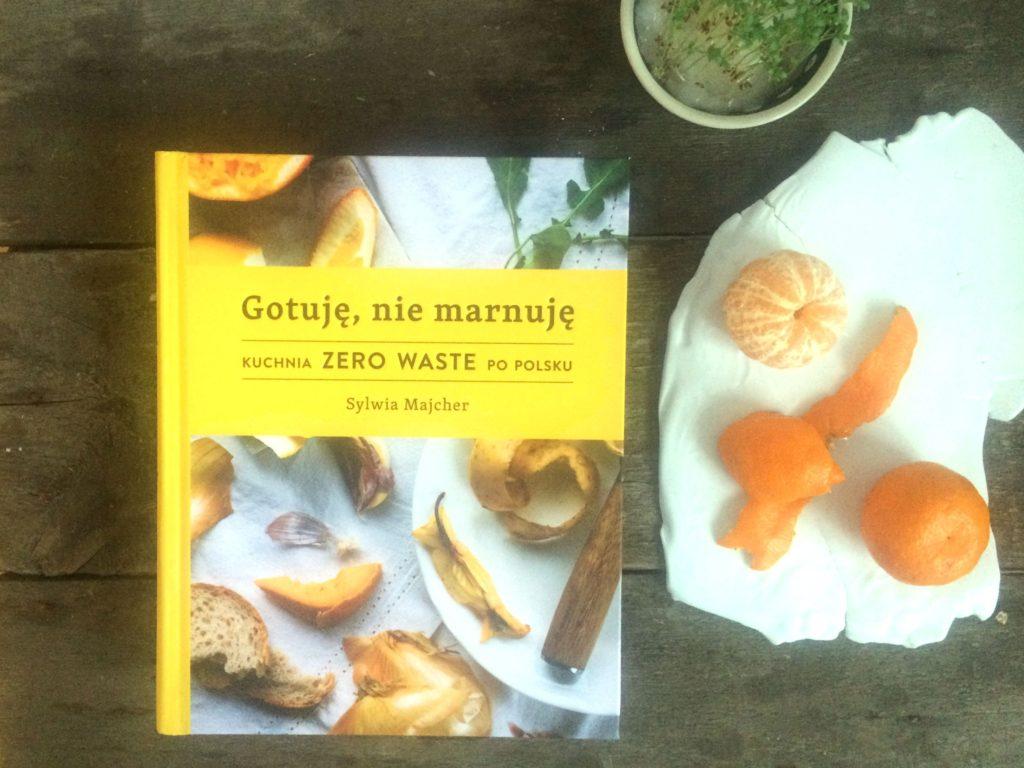 Gotuję, nie marnuję. Kuchnia zero waste po polsku Sylwia Majcher