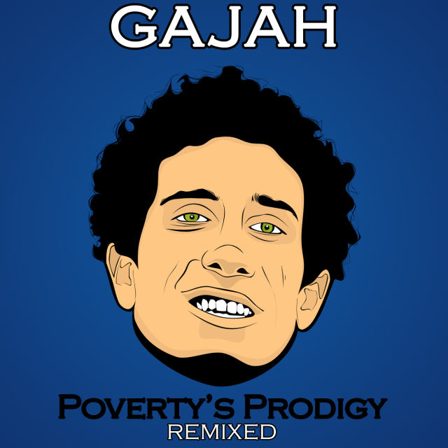 Gajah - Poverty's Prodigy [Remixed]