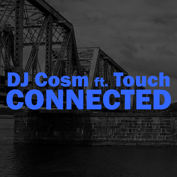 """DJ Cosm ft. Touch - """"Connected"""""""