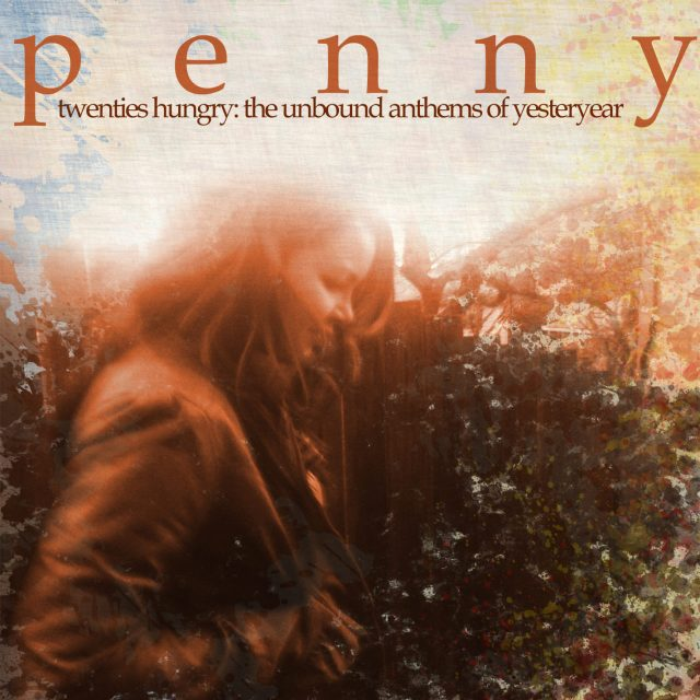 Penny - Twenties Hungry: The Unbound Anthems of Yesteryear