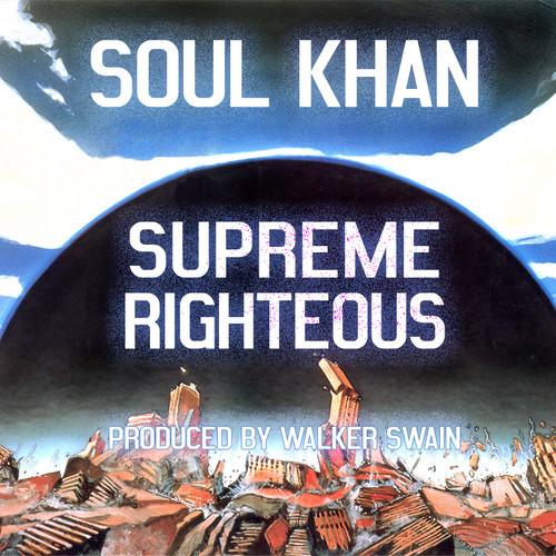 """Soul Khan - """"Supreme Righteous"""""""