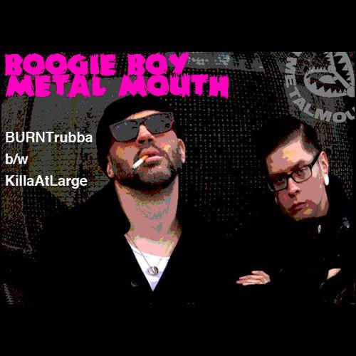 "Boogie Boy Metal Mouth - ""BURNT rubba"" b/w ""KillaAtLarge"""