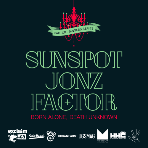 "Factor - ""Born Alone, Death Unknown"" feat. Sunspot Jonz"