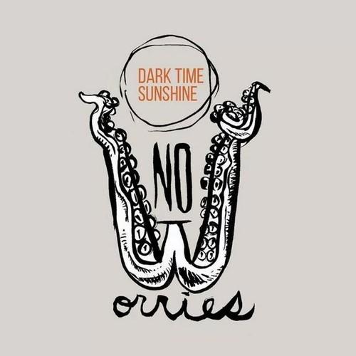 """Dark Time Sunshine - """"No Worries"""""""