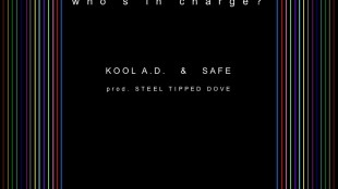 "Kool A.D. & SAFE - ""Who's in Charge"" Prod. by Steel Tipped Dove"