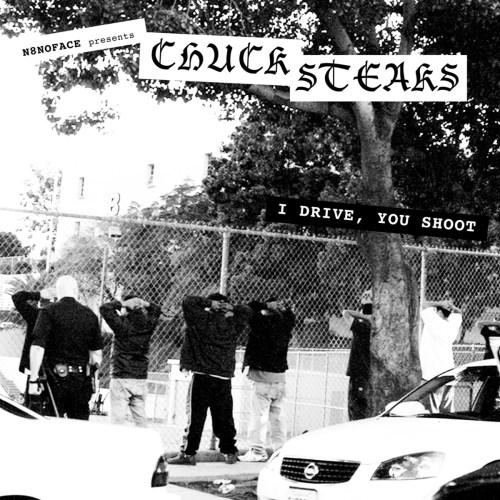 N8NOFACE presents Chuck Steaks - I Drive, You Shoot
